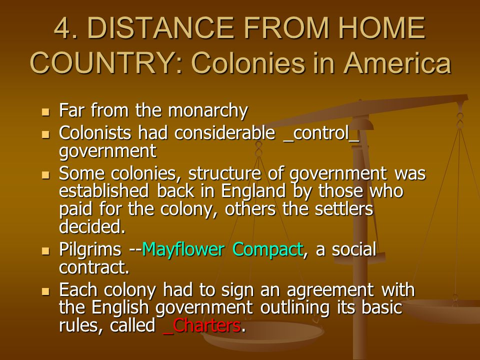 4. DISTANCE FROM HOME COUNTRY: Colonies in America Far from the monarchy Far from the monarchy Colonists had considerable _control_ government Colonis
