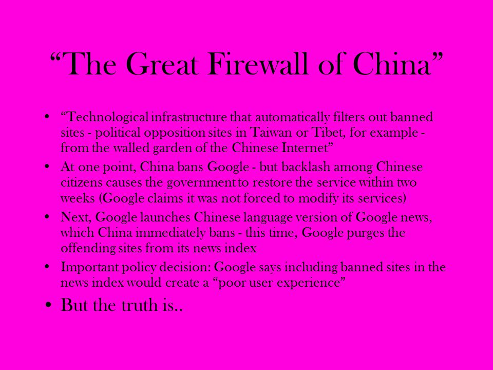 """The Great Firewall of China"" ""Technological infrastructure that automatically filters out banned sites - political opposition sites in Taiwan or Tibe"