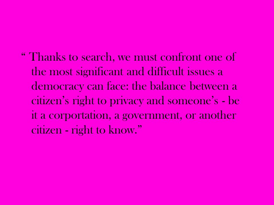 """ Thanks to search, we must confront one of the most significant and difficult issues a democracy can face: the balance between a citizen's right to p"