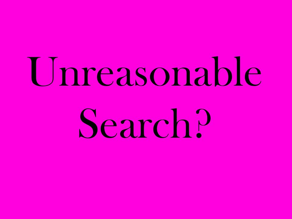 Unreasonable Search?