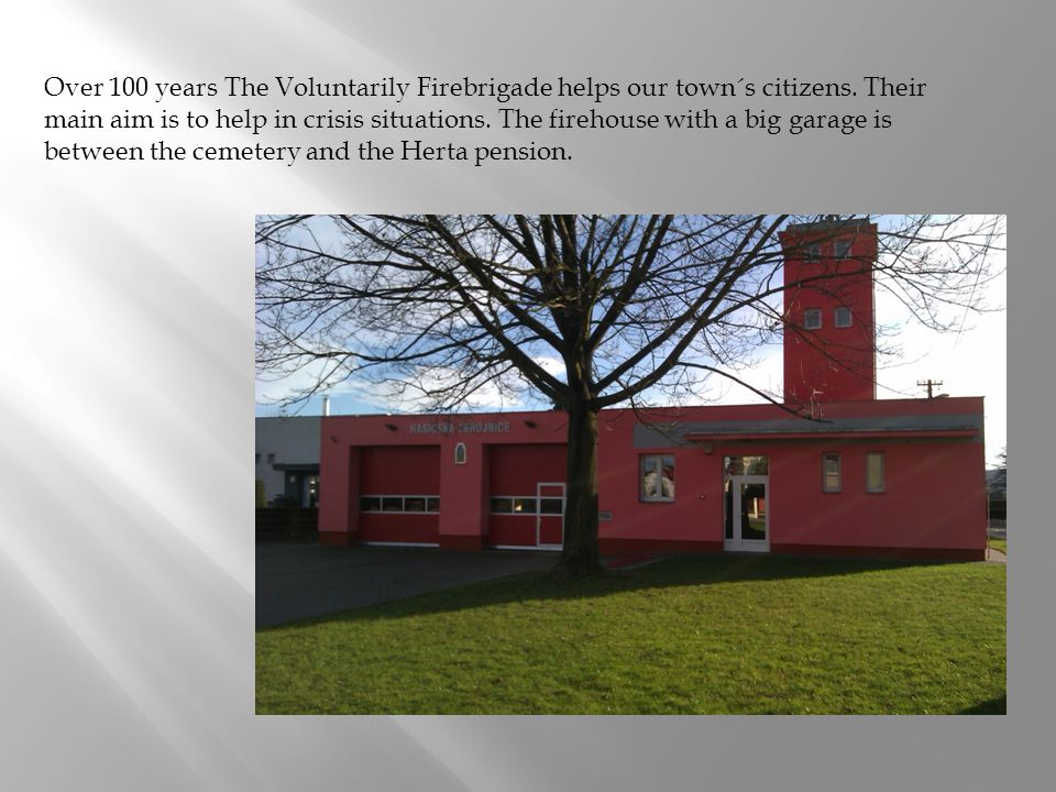 Over 100 years The Voluntarily Firebrigade helps our town´s citizens.