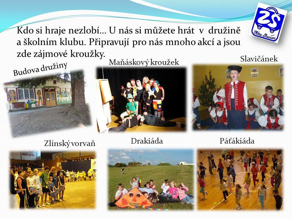 Budova družiny DrakiádaPáťákiáda Maňáskový kroužek Zlínský vorvaň Kdo si hraje nezlobí… U nás si můžete hrát v družině a školním klubu.