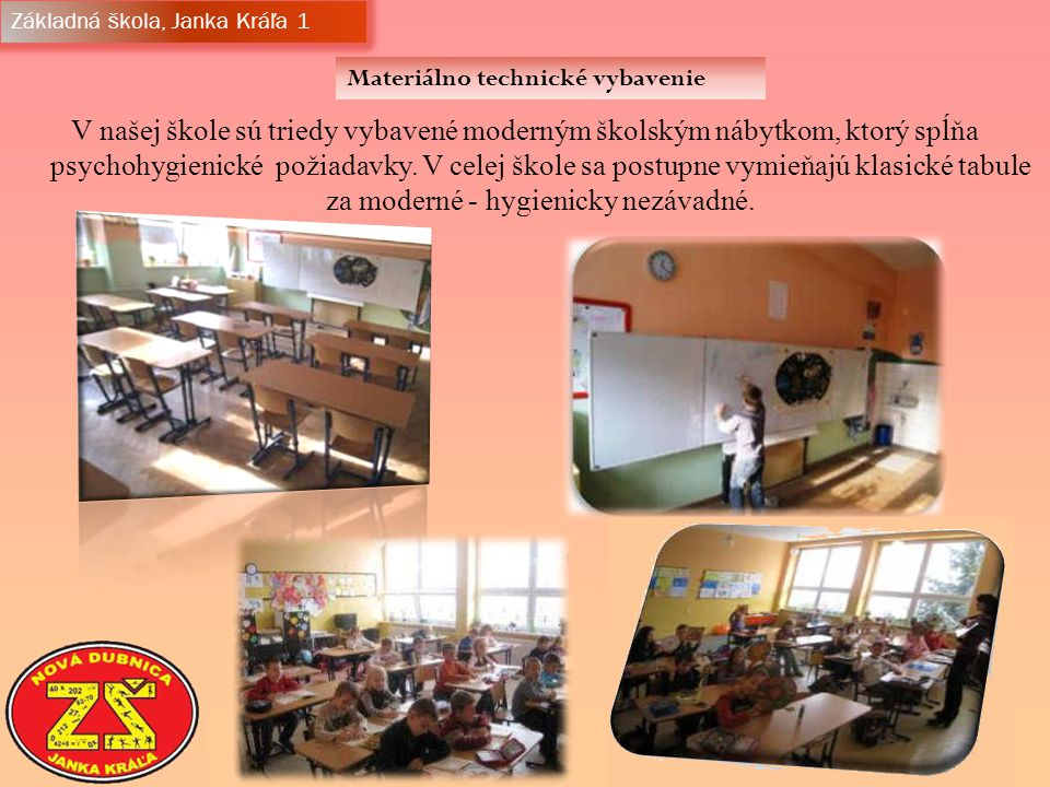 Materiálno technické vybavenie Základná škola, Janka Kráľa 1 V našej škole sú triedy vybavené moderným školským nábytkom, ktorý spĺňa psychohygienické požiadavky.