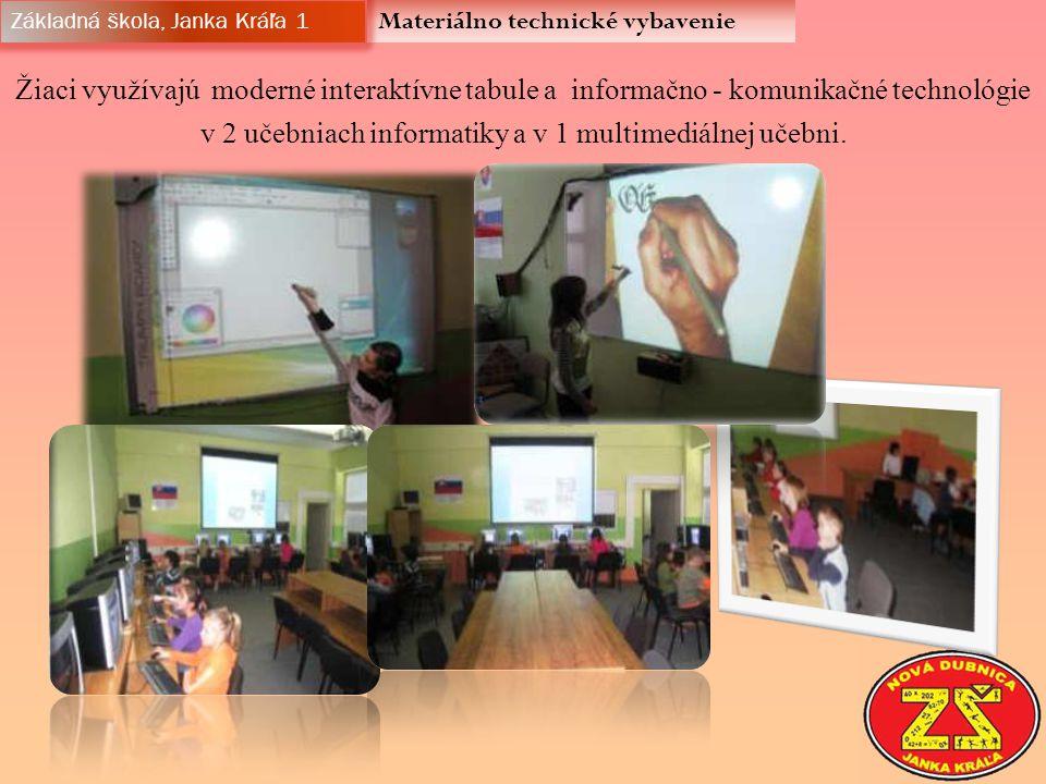 Materiálno technické vybavenie Základná škola, Janka Kráľa 1 Žiaci využívajú moderné interaktívne tabule a informačno - komunikačné technológie v 2 učebniach informatiky a v 1 multimediálnej učebni.