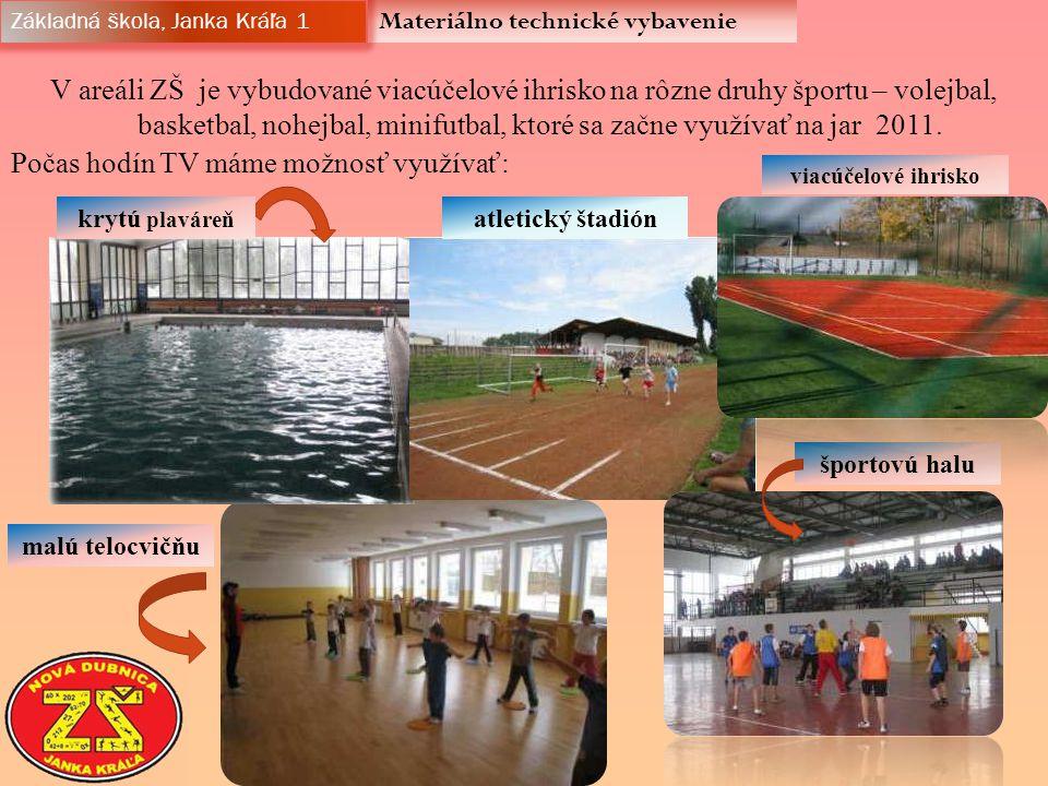 Materiálno technické vybavenie Základná škola, Janka Kráľa 1 V areáli ZŠ je vybudované viacúčelové ihrisko na rôzne druhy športu – volejbal, basketbal, nohejbal, minifutbal, ktoré sa začne využívať na jar 2011.