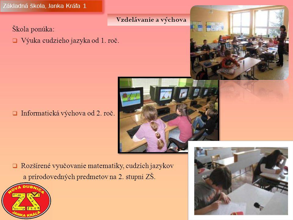 Základná škola, Janka Kráľa 1 Vzdelávanie a výchova Škola ponúka:  Výuka cudzieho jazyka od 1.