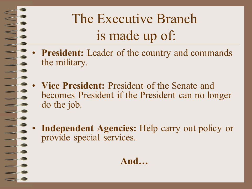  The Secretary of State  The Secretary of the Treasury  The Secretary of Defense  The Attorney General  The Secretary of the Interior  The Secretary of Agriculture  The Secretary of Commerce  The Secretary of Labor  The Secretary of Health and Human Services The cabinet is made up of the heads of the 15 major departments of the government who give advice to the President about important matters.
