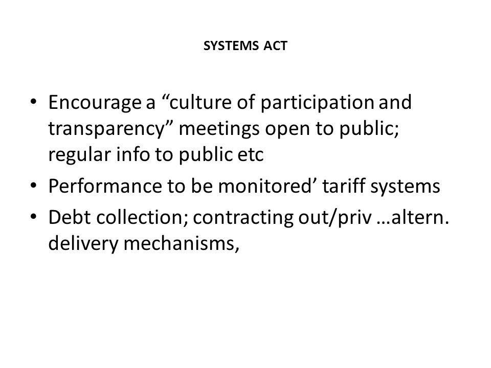"SYSTEMS ACT Encourage a ""culture of participation and transparency"" meetings open to public; regular info to public etc Performance to be monitored' t"