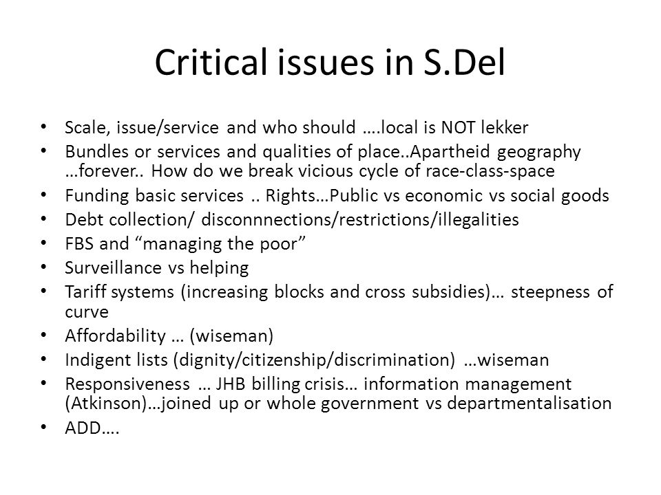 Critical issues in S.Del Scale, issue/service and who should ….local is NOT lekker Bundles or services and qualities of place..Apartheid geography …fo