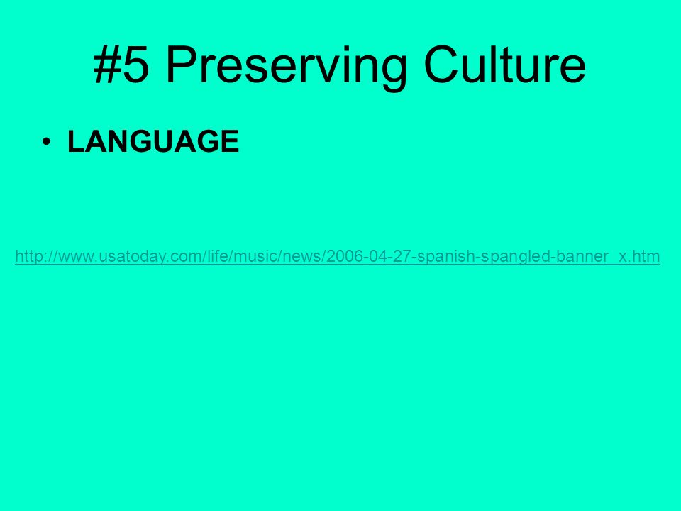 LANGUAGE #5 Preserving Culture http://www.usatoday.com/life/music/news/2006-04-27-spanish-spangled-banner_x.htm