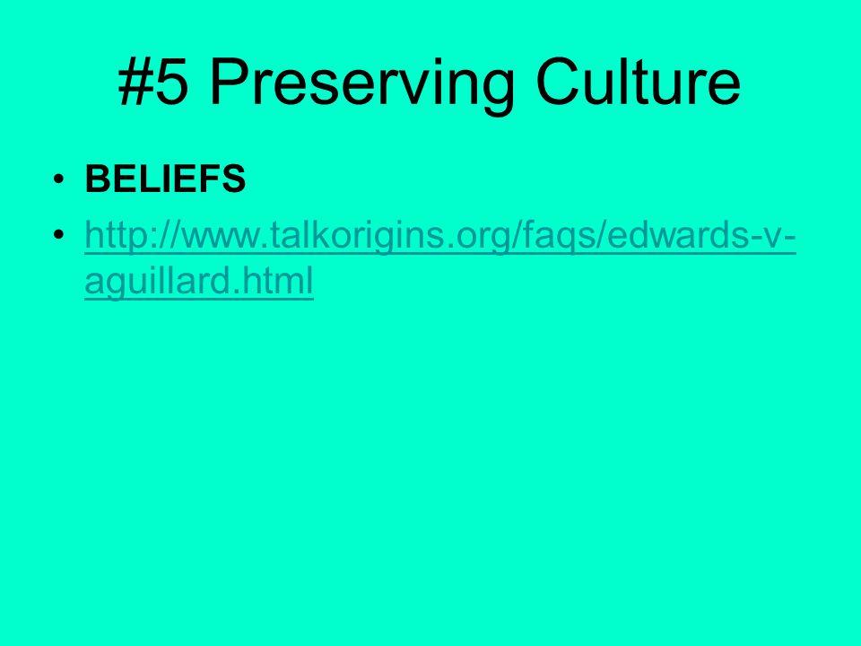 #5 Preserving Culture BELIEFS http://www.talkorigins.org/faqs/edwards-v- aguillard.htmlhttp://www.talkorigins.org/faqs/edwards-v- aguillard.html