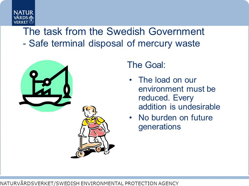 NATURVÅRDSVERKET/SWEDISH ENVIRONMENTAL PROTECTION AGENCY The task from the Swedish Government - Safe terminal disposal of mercury waste The load on our environment must be reduced.