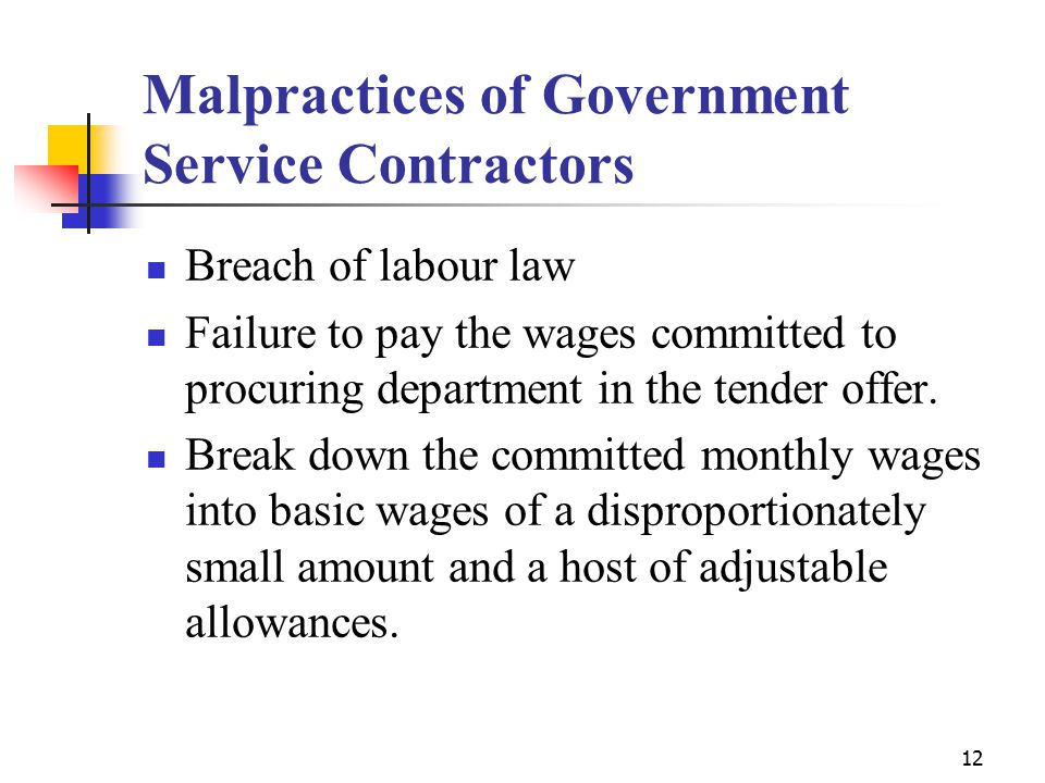 12 Malpractices of Government Service Contractors Breach of labour law Failure to pay the wages committed to procuring department in the tender offer.