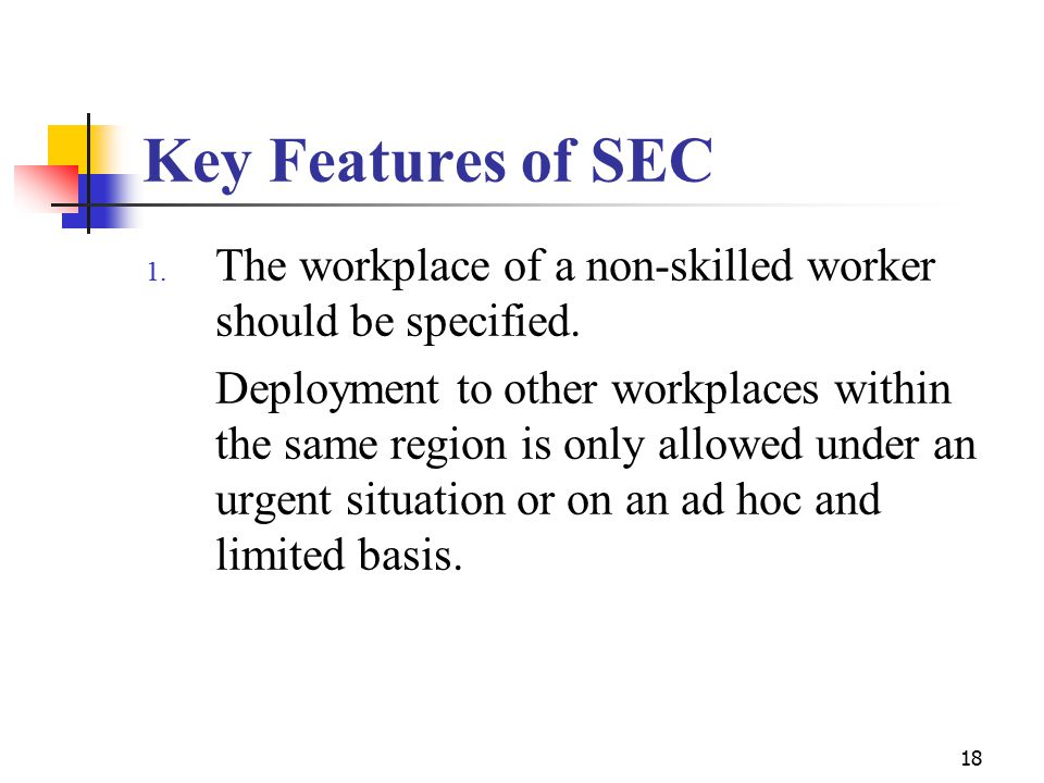 18 Key Features of SEC 1. The workplace of a non-skilled worker should be specified.
