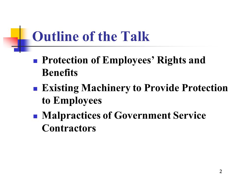 2 Outline of the Talk Protection of Employees' Rights and Benefits Existing Machinery to Provide Protection to Employees Malpractices of Government Service Contractors