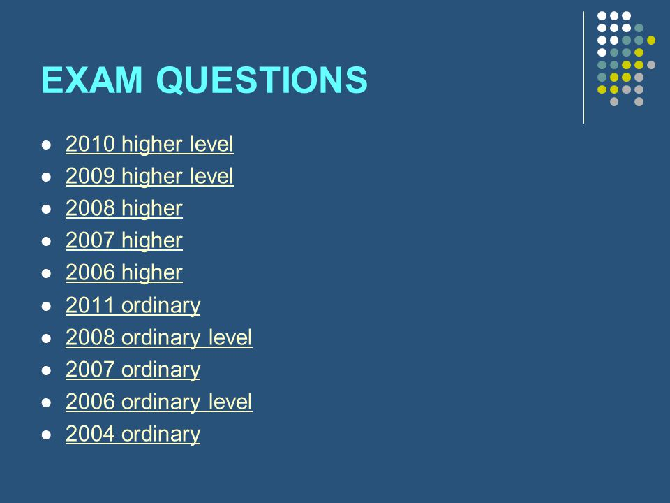EXAM QUESTIONS 2010 higher level 2009 higher level 2008 higher 2007 higher 2006 higher 2011 ordinary 2008 ordinary level 2007 ordinary 2006 ordinary l