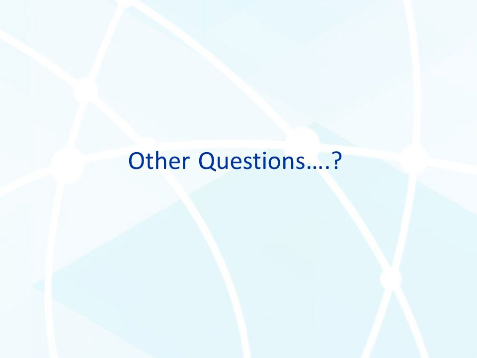 Other Questions….?