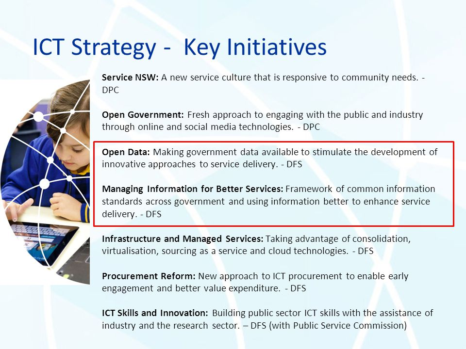 ICT Strategy - Key Initiatives Service NSW: A new service culture that is responsive to community needs. - DPC Open Government: Fresh approach to enga