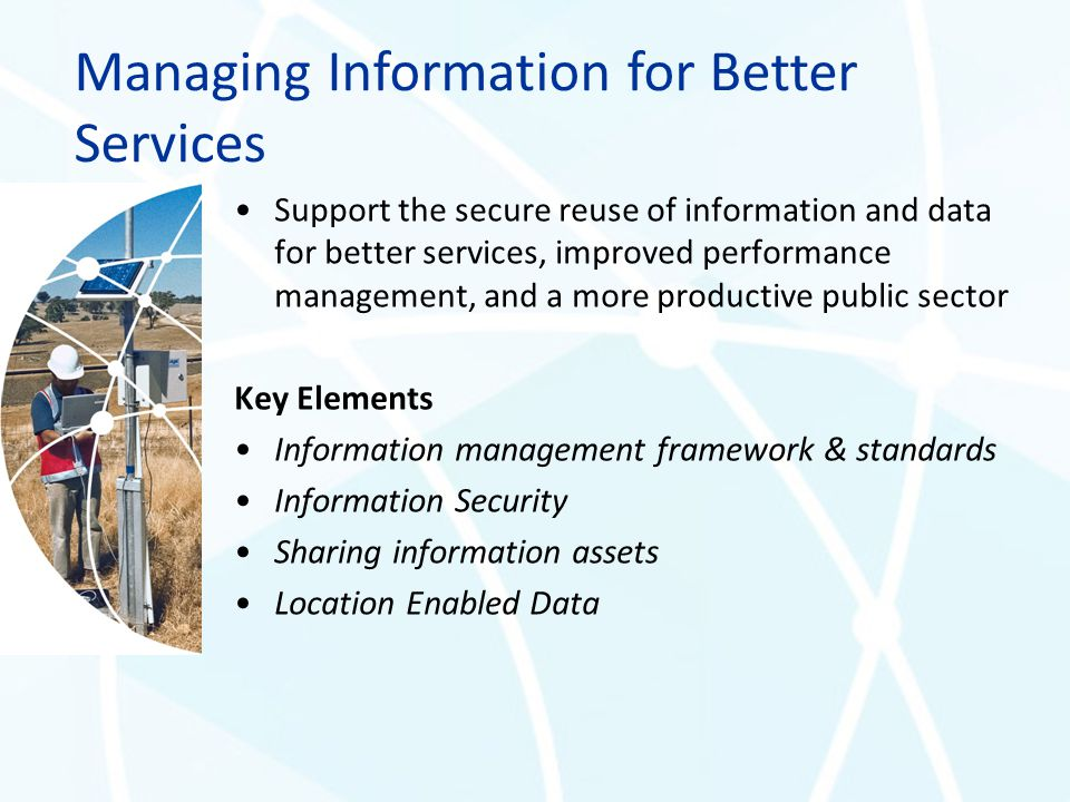 Support the secure reuse of information and data for better services, improved performance management, and a more productive public sector Key Element