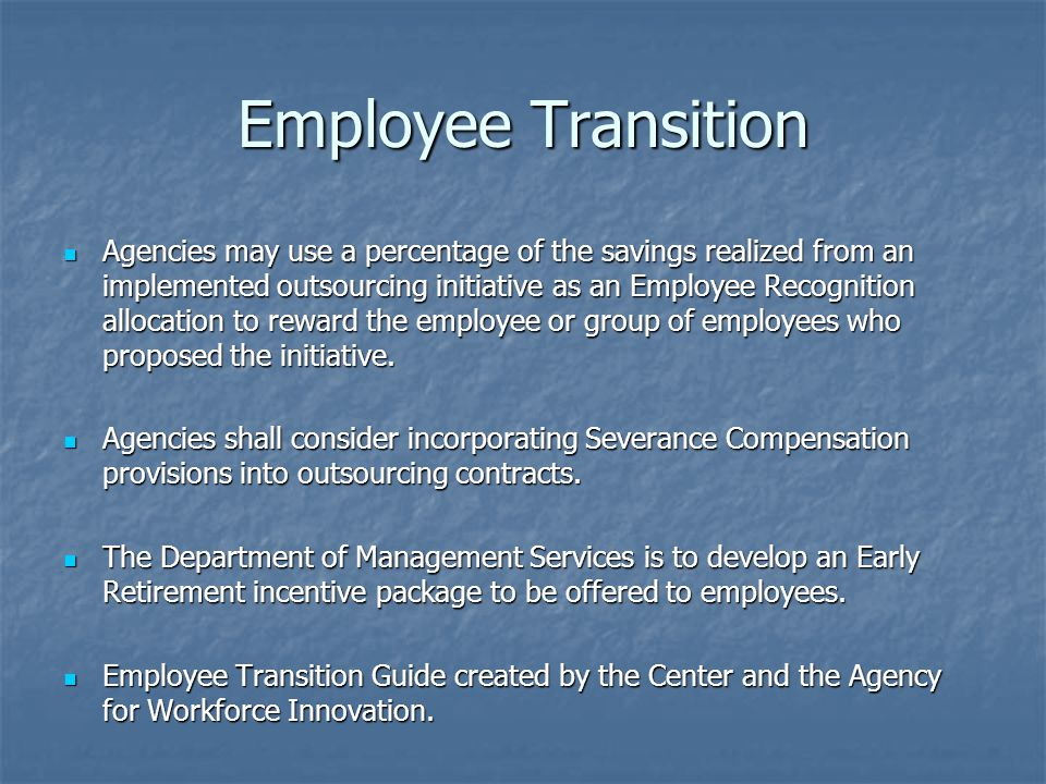 Employee Transition Agencies may use a percentage of the savings realized from an implemented outsourcing initiative as an Employee Recognition allocation to reward the employee or group of employees who proposed the initiative.