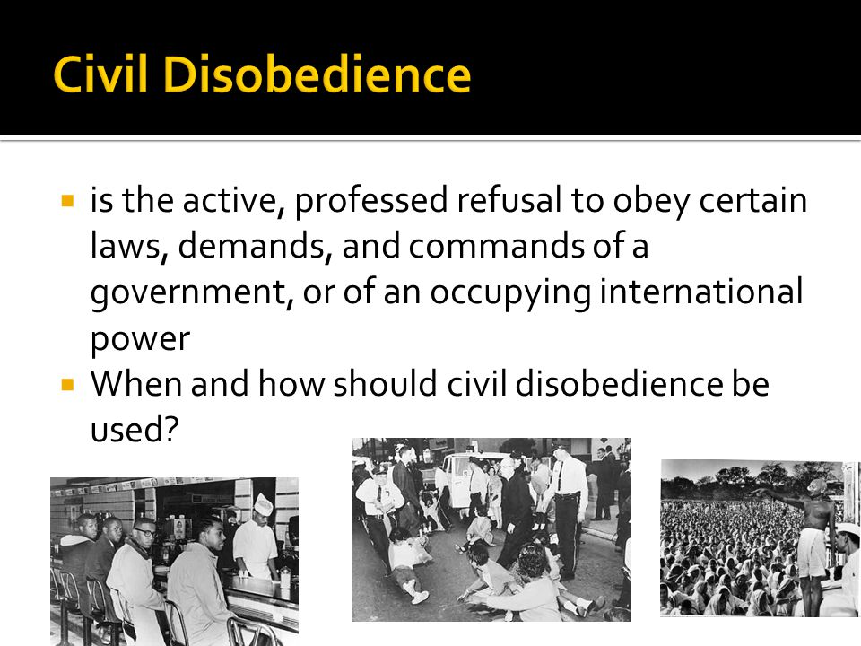  is the active, professed refusal to obey certain laws, demands, and commands of a government, or of an occupying international power  When and how