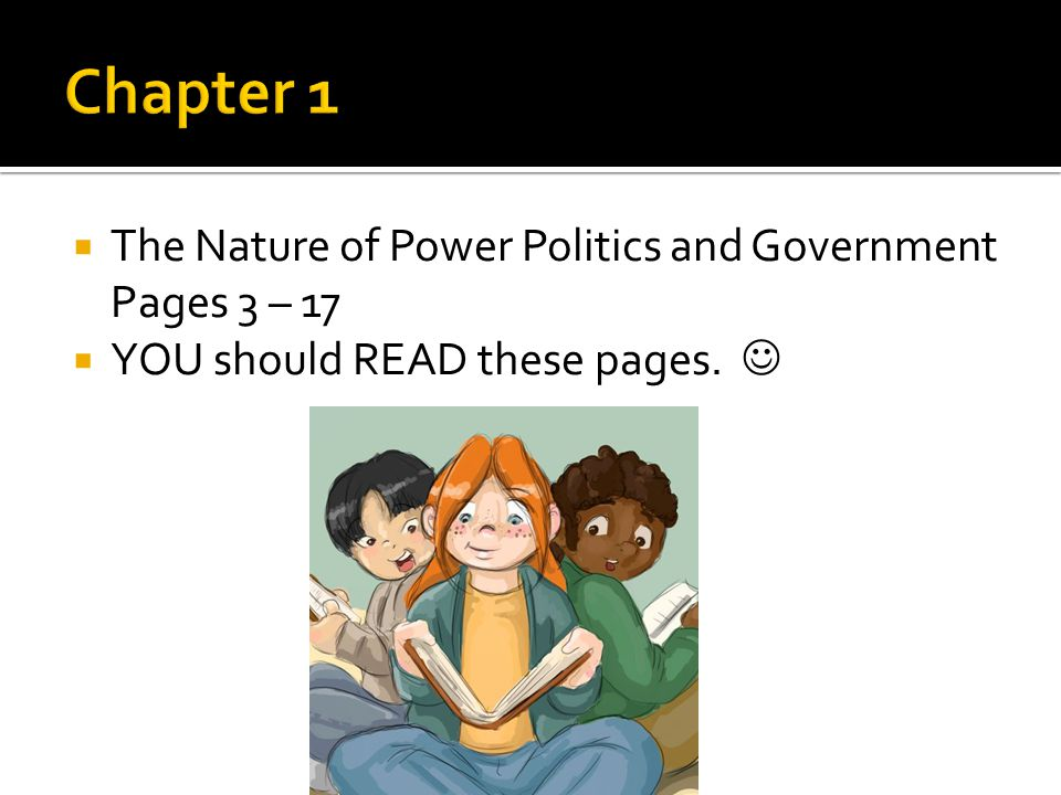  The Nature of Power Politics and Government Pages 3 – 17  YOU should READ these pages.