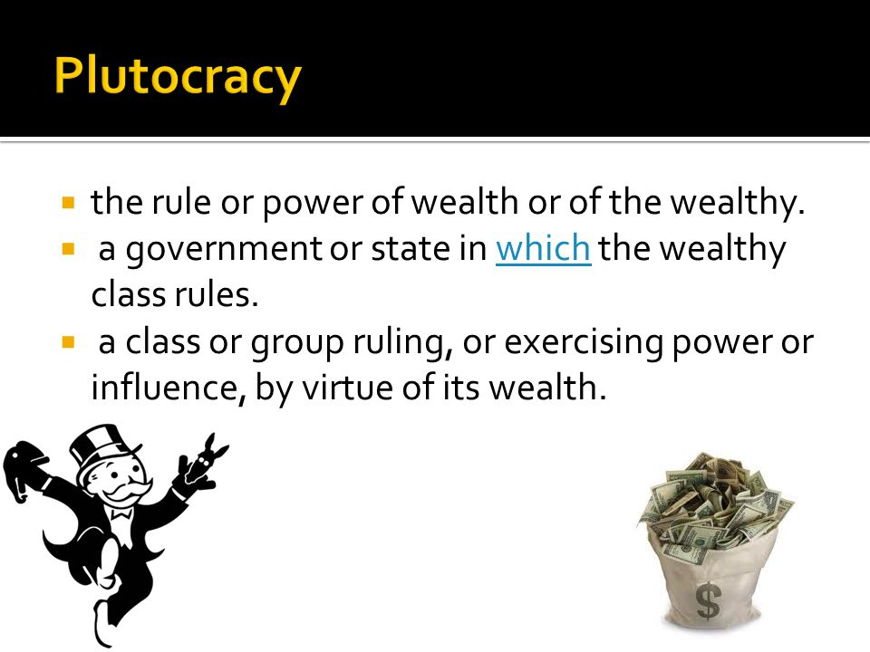  the rule or power of wealth or of the wealthy.  a government or state in which the wealthy class rules.which  a class or group ruling, or exercisi