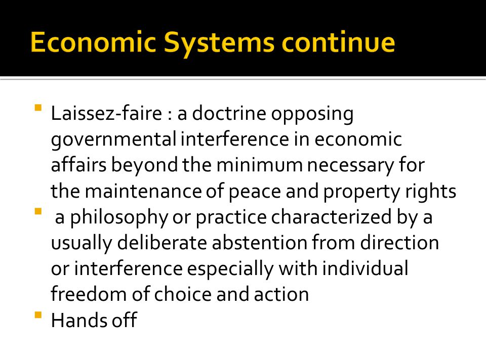  Laissez-faire : a doctrine opposing governmental interference in economic affairs beyond the minimum necessary for the maintenance of peace and prop