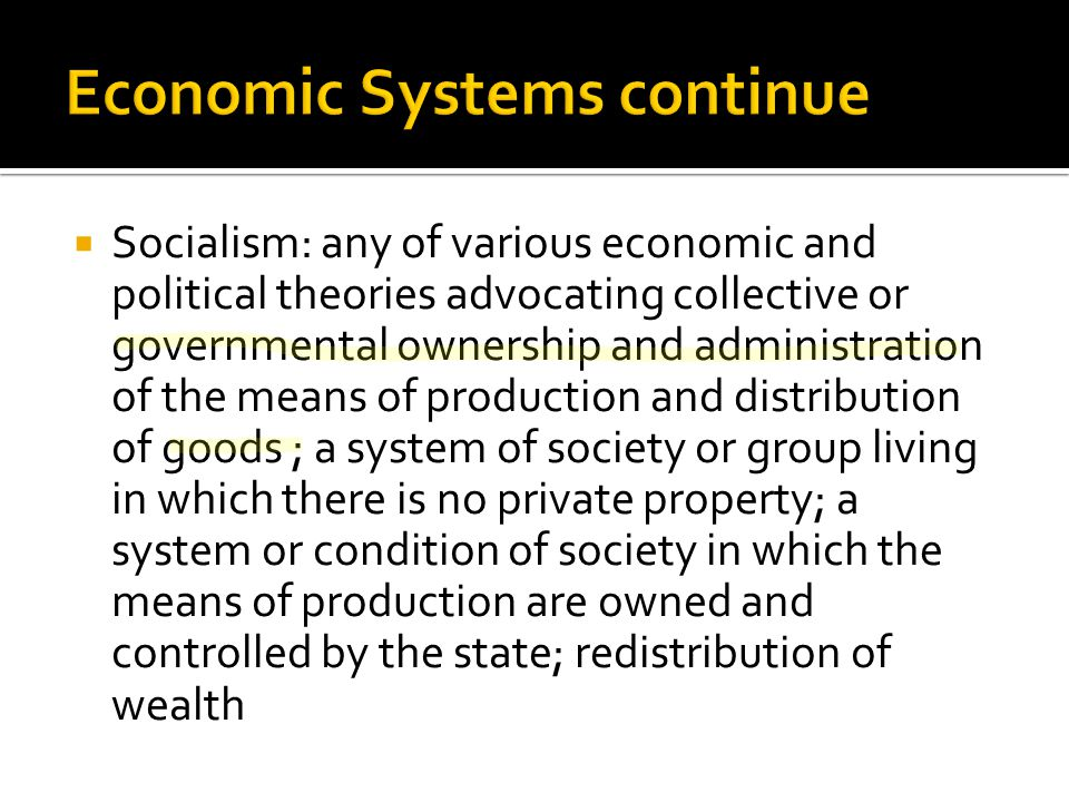  Socialism: any of various economic and political theories advocating collective or governmental ownership and administration of the means of product