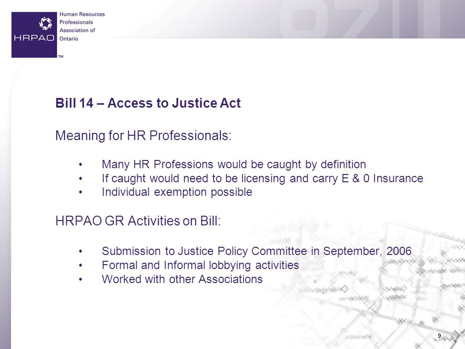 10 Bill 14 – Access to Justice Act Result of GR efforts: Amendments to Bill introduced and passed to exclude profession already governed by Acts of Legislature: A person who is acting in the normal course of carrying on a profession or occupation governed by another Act of the Legislature, or an Act of Parliament, that regulates specifically the activities of persons engaged in that profession or occupation