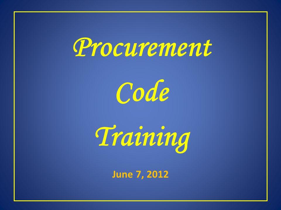 Procurement Code Training June 7, 2012