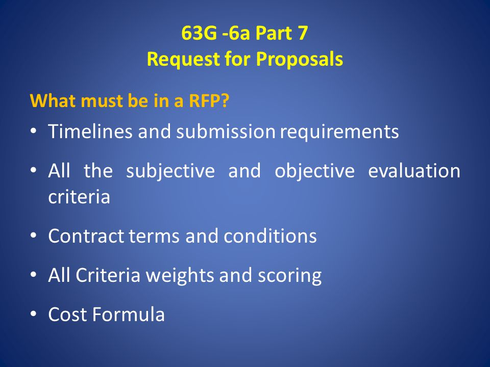 63G -6a Part 7 Request for Proposals What must be in a RFP.