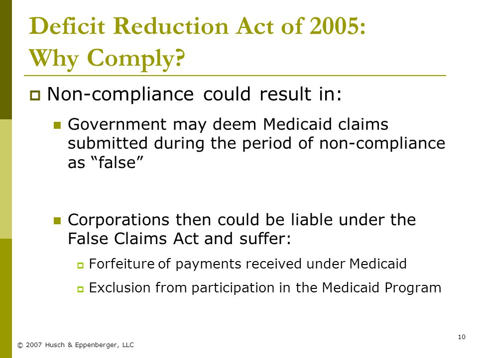© 2007 Husch & Eppenberger, LLC 10 Deficit Reduction Act of 2005: Why Comply.