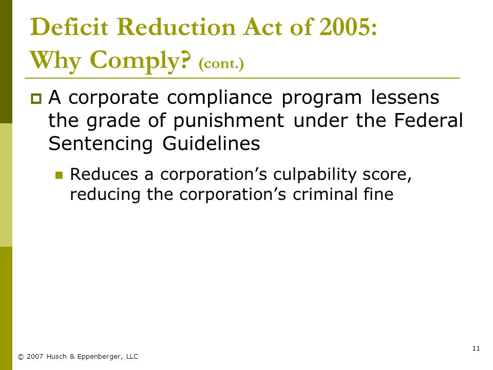 © 2007 Husch & Eppenberger, LLC 11 Deficit Reduction Act of 2005: Why Comply.