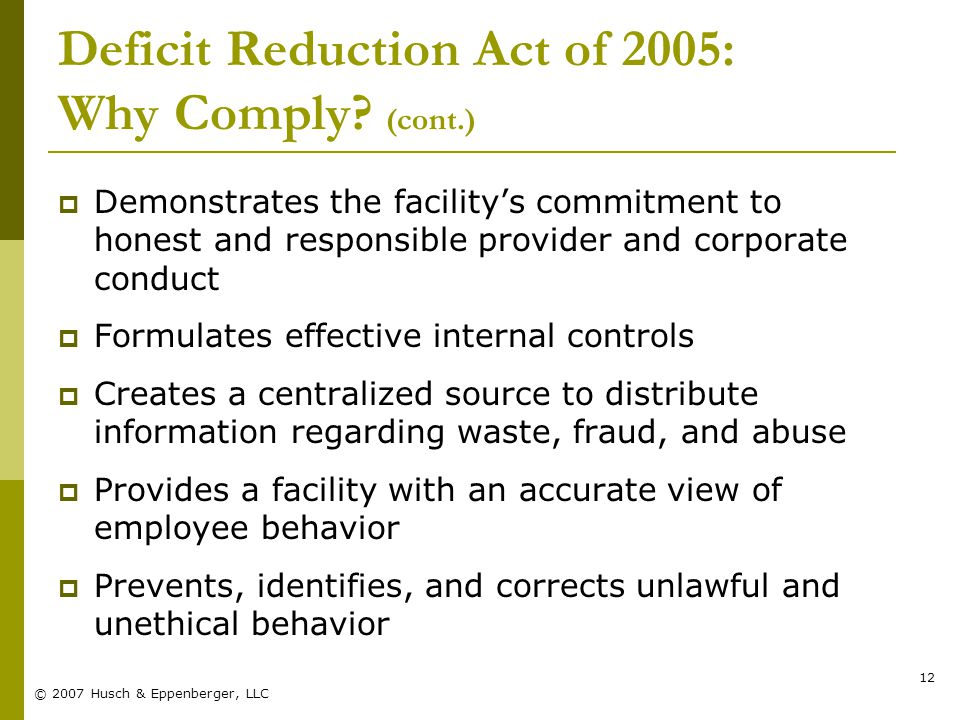© 2007 Husch & Eppenberger, LLC 12 Deficit Reduction Act of 2005: Why Comply.