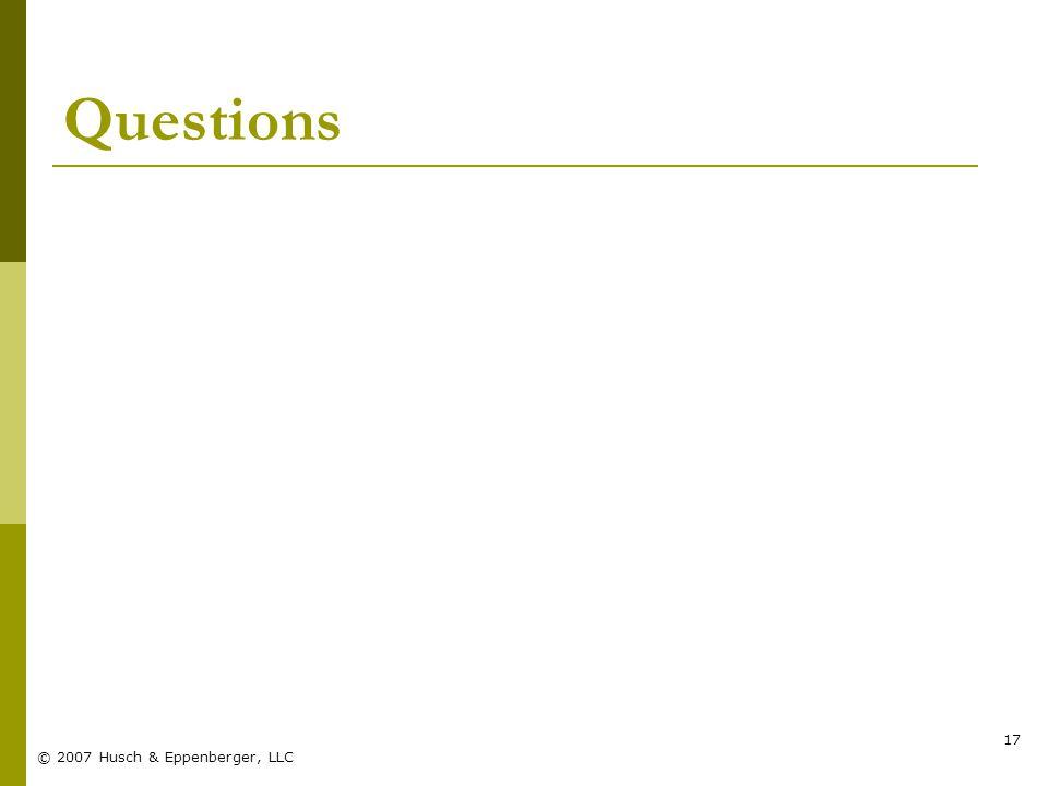 © 2007 Husch & Eppenberger, LLC 17 Questions