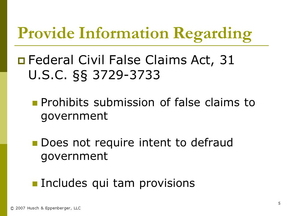 © 2007 Husch & Eppenberger, LLC 5 Provide Information Regarding  Federal Civil False Claims Act, 31 U.S.C.