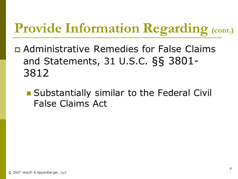 © 2007 Husch & Eppenberger, LLC 7 Provide Information Regarding (cont.)  State False Claim Acts