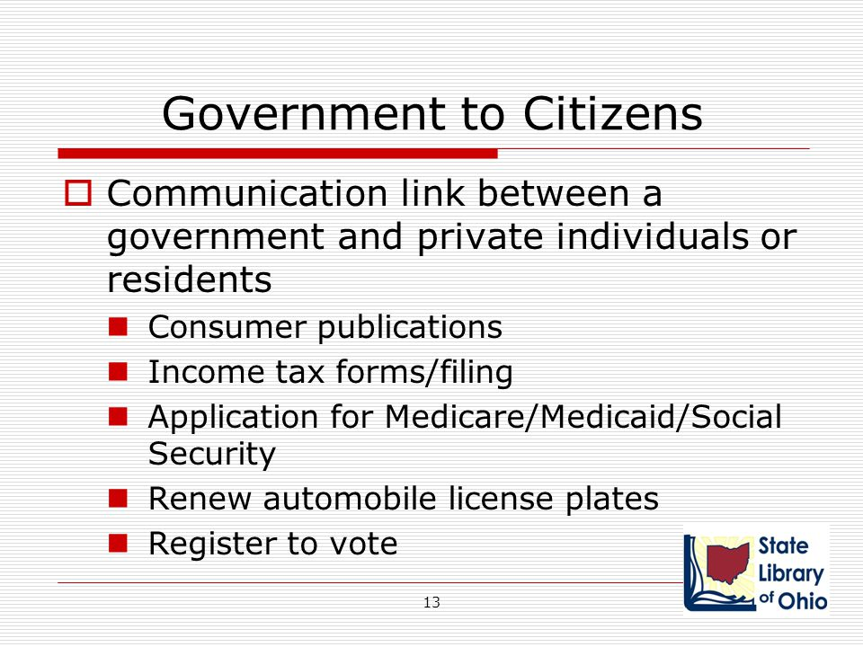 Government to Citizens  Communication link between a government and private individuals or residents Consumer publications Income tax forms/filing Ap