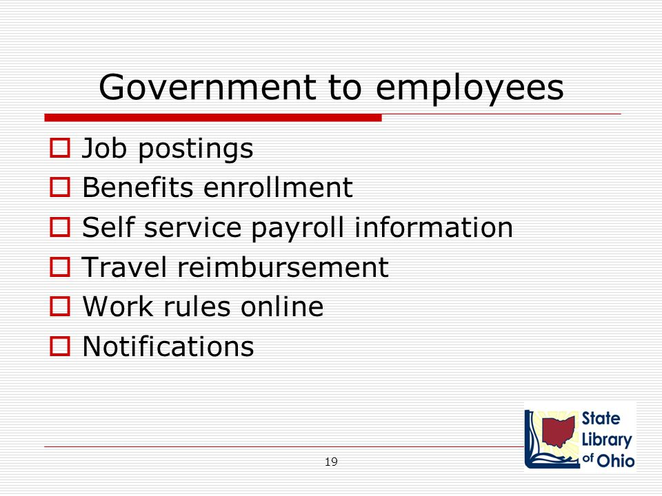 Government to employees  Job postings  Benefits enrollment  Self service payroll information  Travel reimbursement  Work rules online  Notificat