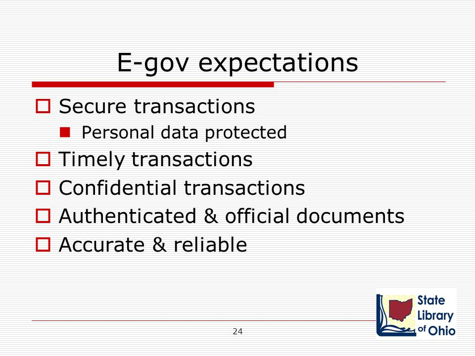 E-gov expectations  Secure transactions Personal data protected  Timely transactions  Confidential transactions  Authenticated & official document