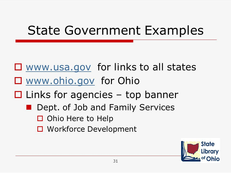 State Government Examples  www.usa.gov for links to all states www.usa.gov  www.ohio.gov for Ohio www.ohio.gov  Links for agencies – top banner Dep