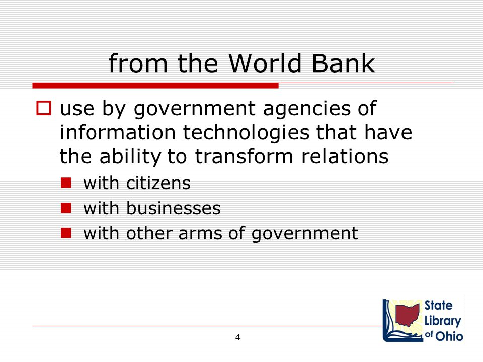 from the World Bank  use by government agencies of information technologies that have the ability to transform relations with citizens with businesse