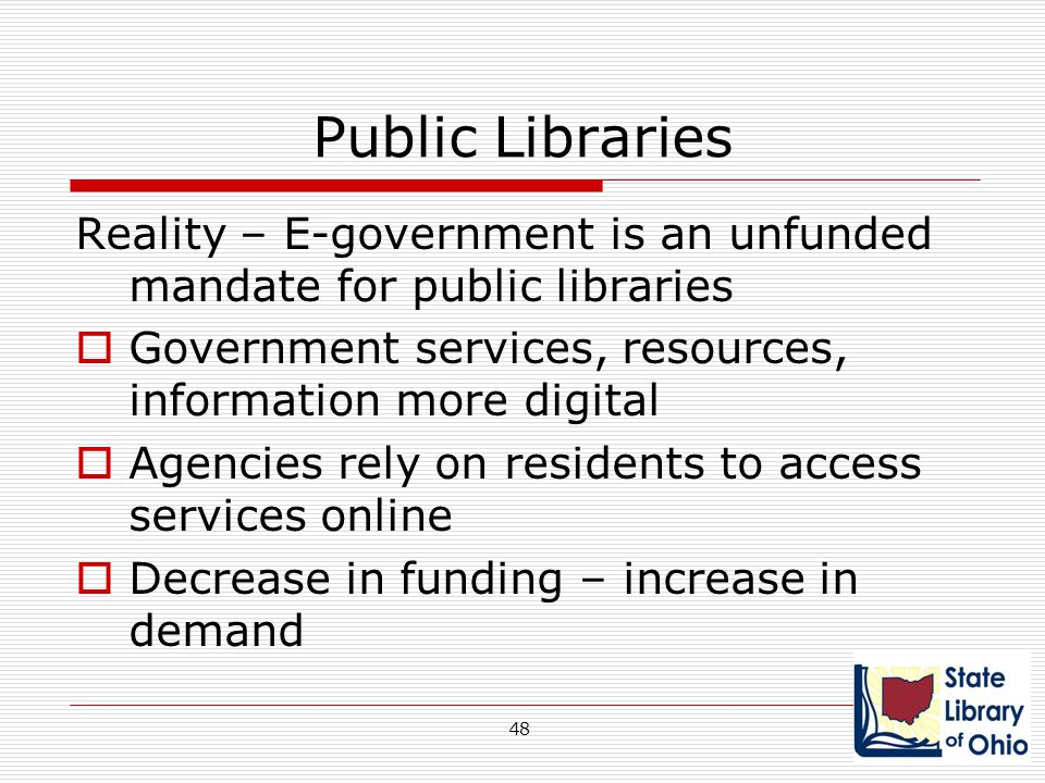 Public Libraries Reality – E-government is an unfunded mandate for public libraries  Government services, resources, information more digital  Agenc