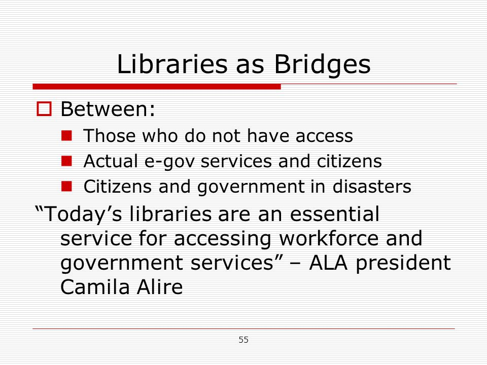 "Libraries as Bridges  Between: Those who do not have access Actual e-gov services and citizens Citizens and government in disasters ""Today's librarie"