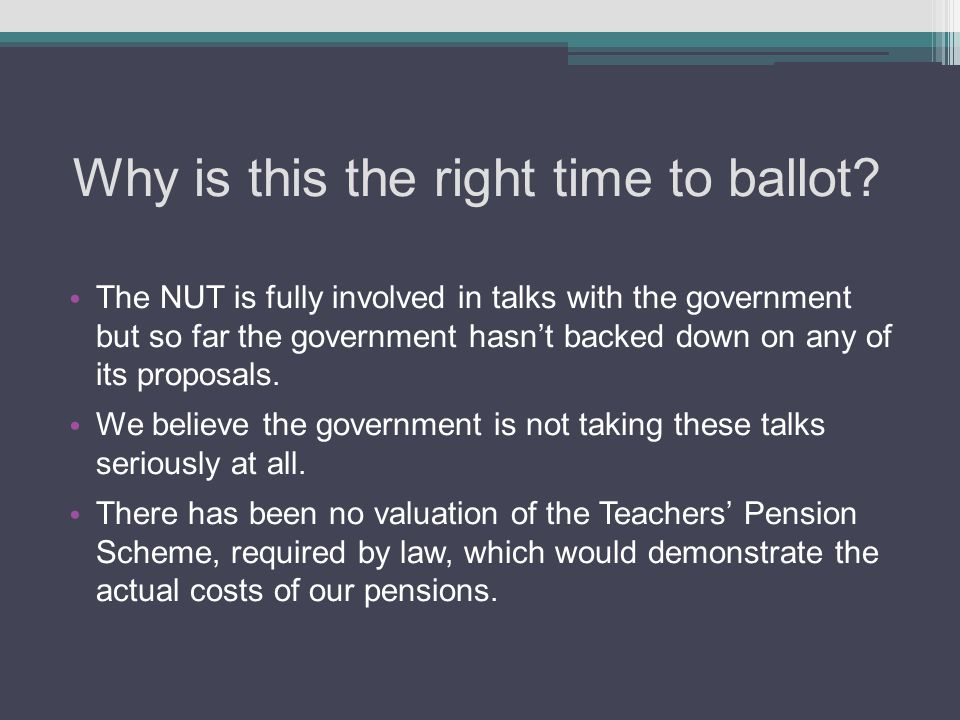 Why is this the right time to ballot? The NUT is fully involved in talks with the government but so far the government hasn't backed down on any of it