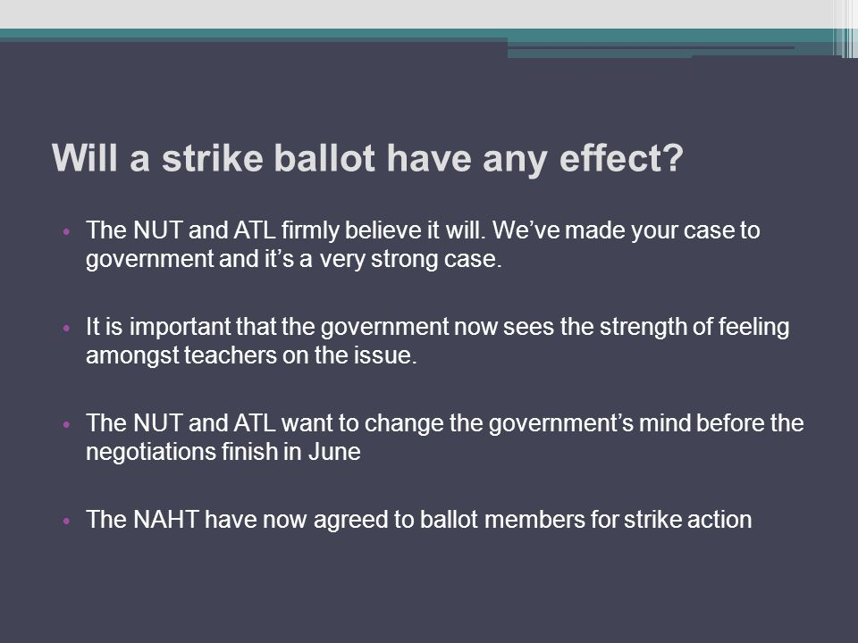 Will a strike ballot have any effect. The NUT and ATL firmly believe it will.