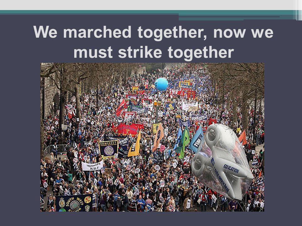 We marched together, now we must strike together