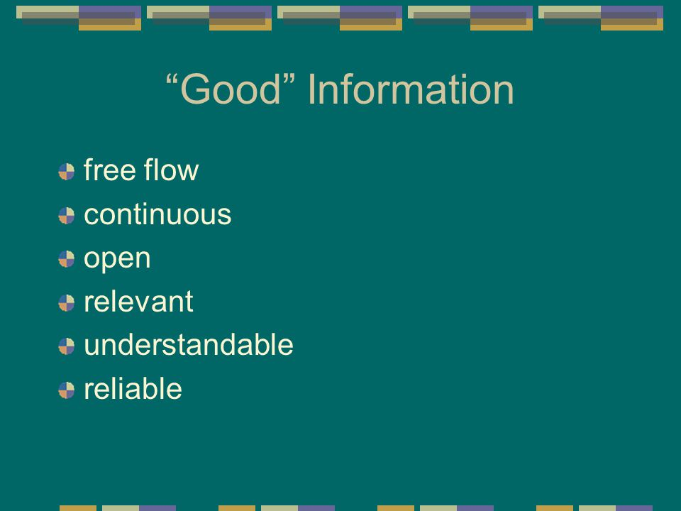 Good Information free flow continuous open relevant understandable reliable