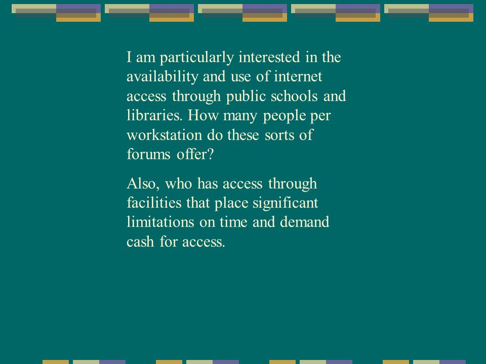 I am particularly interested in the availability and use of internet access through public schools and libraries.